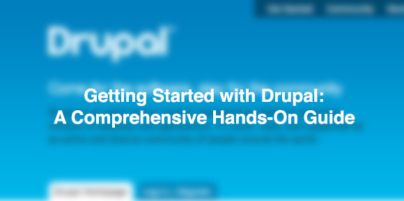Getting Started with Drupal: A Comprehensive Hands-On Guide