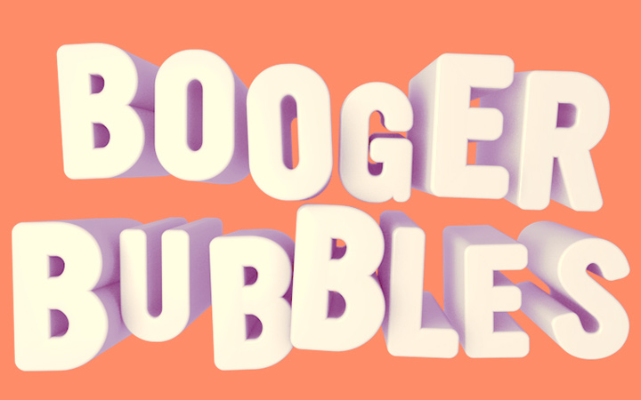 booger bubbles 3d bright text typography